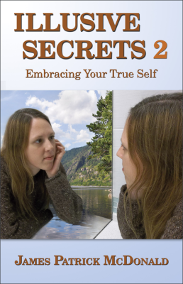 Illusive Secrets 2: Embracing Your True Self by James Patrick McDonald